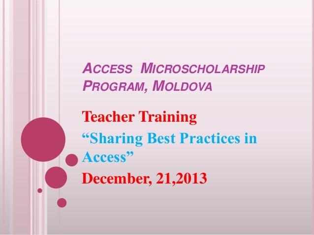 "ACCESS MICROSCHOLARSHIP PROGRAM, MOLDOVA  Teacher Training ""Sharing Best Practices in Access"" December, 21,2013"