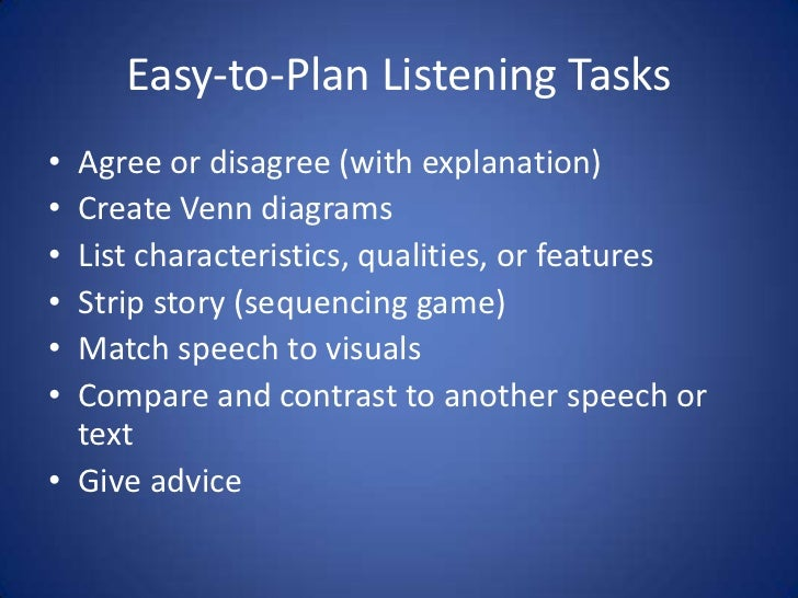 how to teach listening and speaking Listening and reading are the receptive skills because learners do not need to  produce language, they receive and understand it these skills.