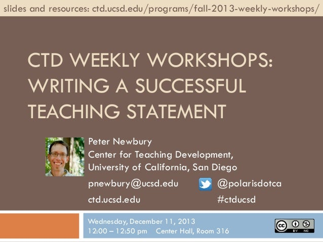 slides and resources: ctd.ucsd.edu/programs/fall-2013-weekly-workshops/  CTD WEEKLY WORKSHOPS: WRITING A SUCCESSFUL TEACHI...