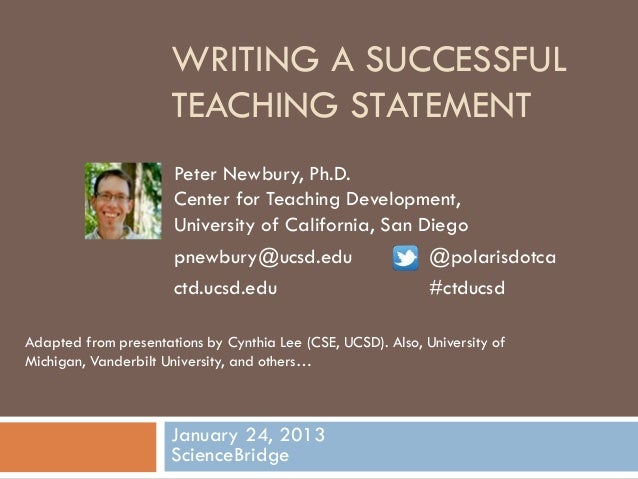 WRITING A SUCCESSFUL                      TEACHING STATEMENT                      Peter Newbury, Ph.D.                    ...