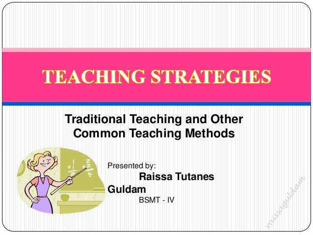 Traditional Teaching and Other Common Teaching Methods       Presented by:            Raissa Tutanes       Guldam         ...