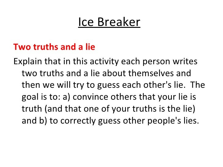 Ice Breaker <ul><li>Two truths and a lie </li></ul><ul><li>Explain that in this activity each person writes two truths and...