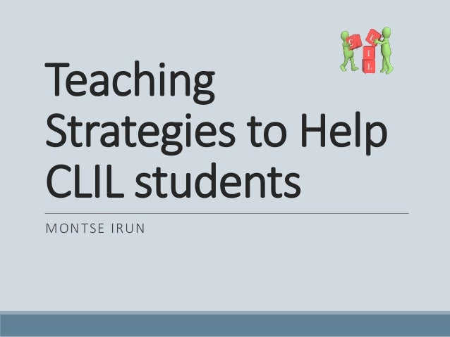 Teaching Strategies to Help CLIL students MONTSE IRUN