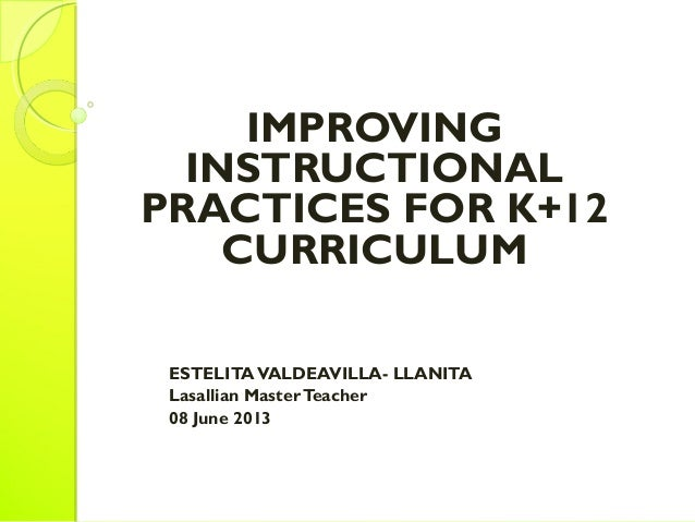 IMPROVINGINSTRUCTIONALPRACTICES FOR K+12CURRICULUMESTELITAVALDEAVILLA- LLANITALasallian MasterTeacher08 June 2013