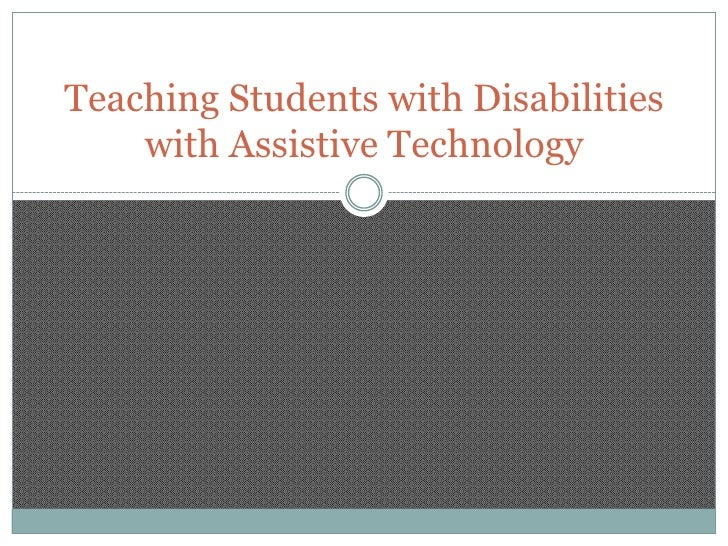 Teaching Students with Disabilities with Assistive Technology<br />