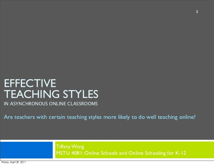 1EFFECTIVETEACHING STYLESIN ASYNCHRONOUS ONLINE CLASSROOMSAre teachers with certain teaching styles more likely to do well...
