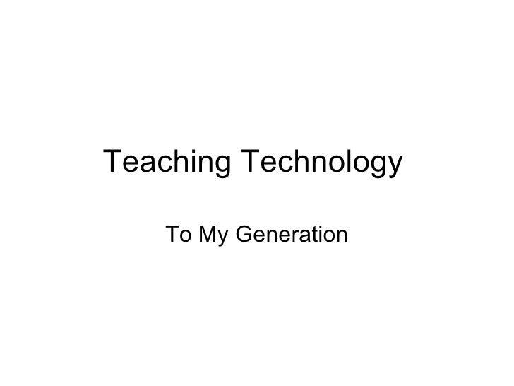 Teaching Technology To My Generation