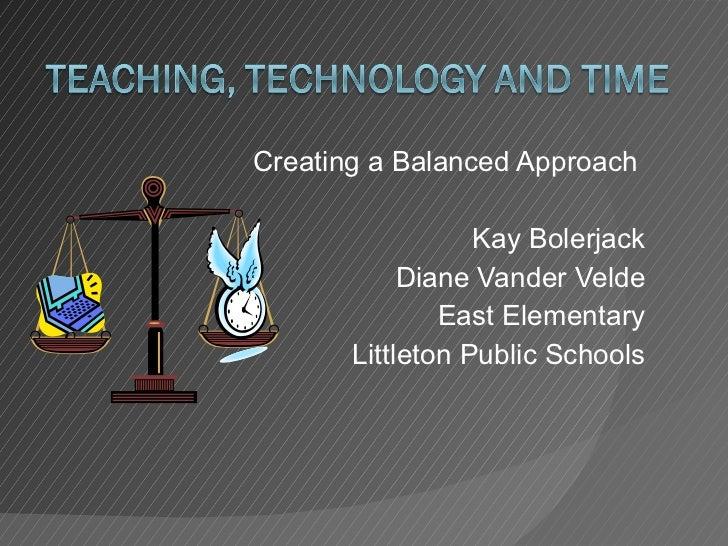 Creating a Balanced Approach  Kay Bolerjack Diane Vander Velde East Elementary Littleton Public Schools