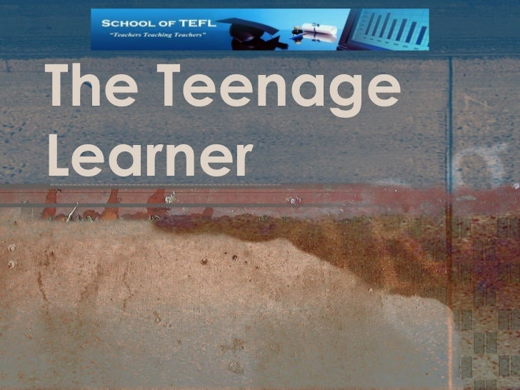 The Teenage Learner
