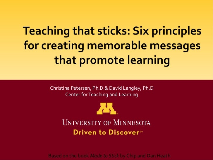 Christina Petersen, Ph.D & David Langley, Ph.D       Center for Teaching and LearningBased on the book Made to Stick by Ch...