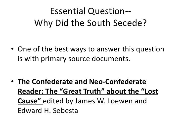essay on why the south seceded Why did the southern states secede essaywhy did the southern states secede essay (why did the southern states secede) there were many factors as to why.