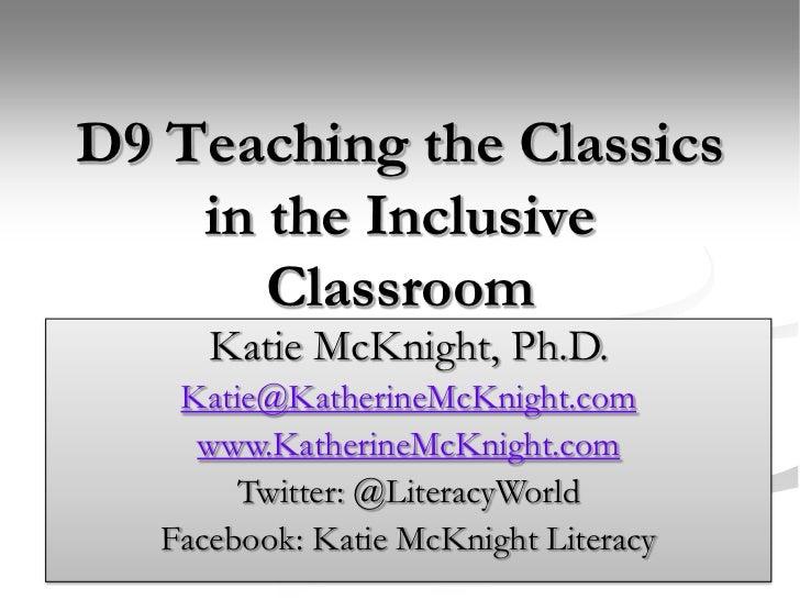 D9 Teaching the Classics in the Inclusive Classroom<br />Katherine S. McKnight, Ph.D.<br />Katie McKnight, Ph.D.<br />Kati...