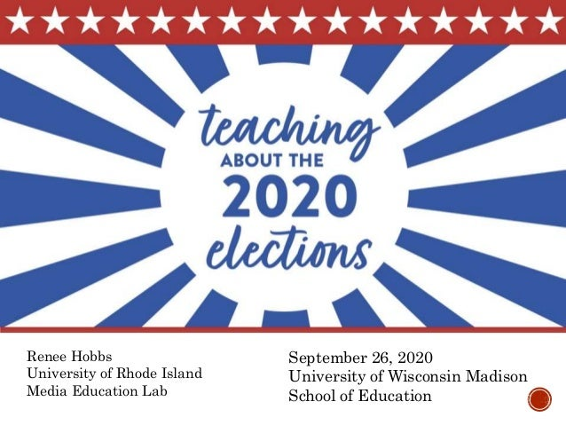 September 26, 2020 University of Wisconsin Madison School of Education Renee Hobbs University of Rhode Island Media Educat...