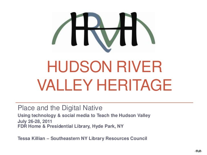 Hudson river valley heritage<br />Place and the Digital Native<br />Using technology & social media to Teach the Hudson Va...