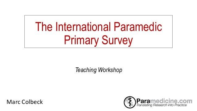The International Paramedic Primary Survey Marc Colbeck Teaching Workshop