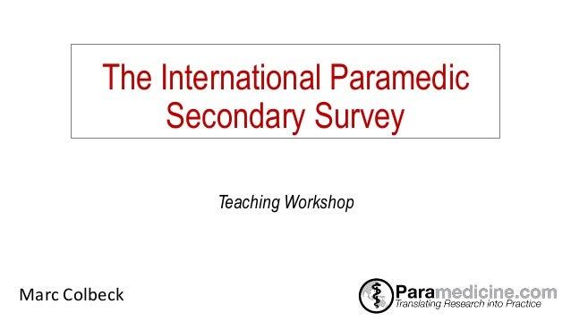 The International Paramedic Secondary Survey Teaching Workshop Marc Colbeck