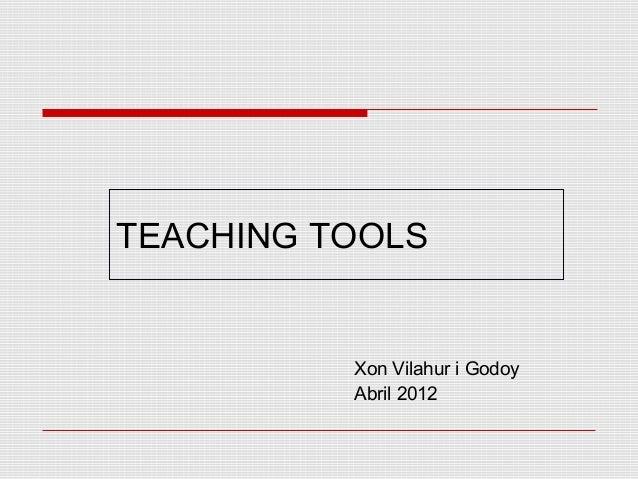 TEACHING TOOLS          Xon Vilahur i Godoy          Abril 2012