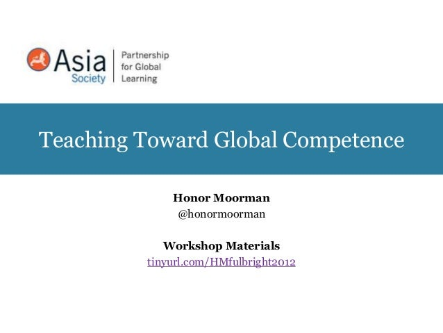 Teaching Toward Global Competence             Honor Moorman             @honormoorman            Workshop Materials       ...