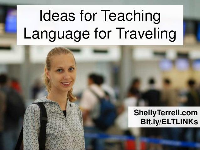 ShellyTerrell.comBit.ly/ELTLINKsIdeas for TeachingLanguage for Traveling