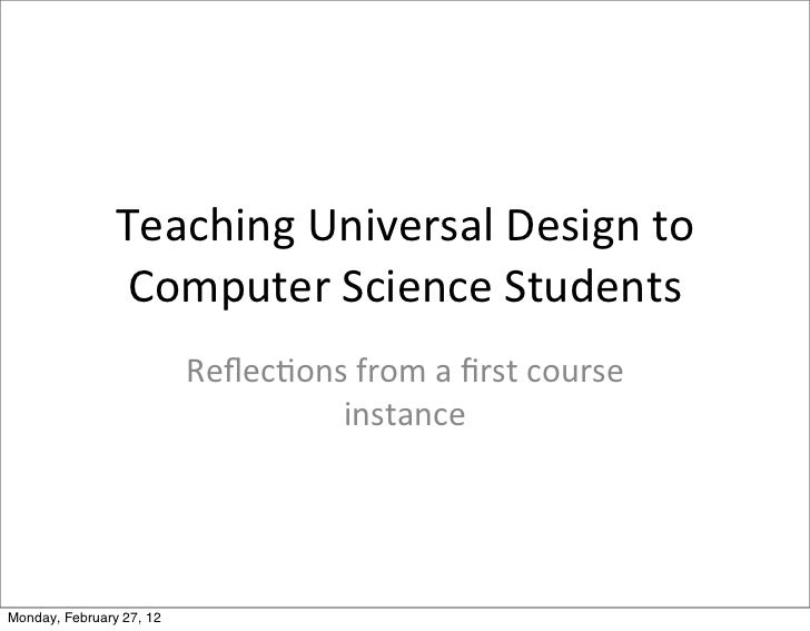 Teaching	  Universal	  Design	  to	                   Computer	  Science	  Students                          Reflec:ons	  f...