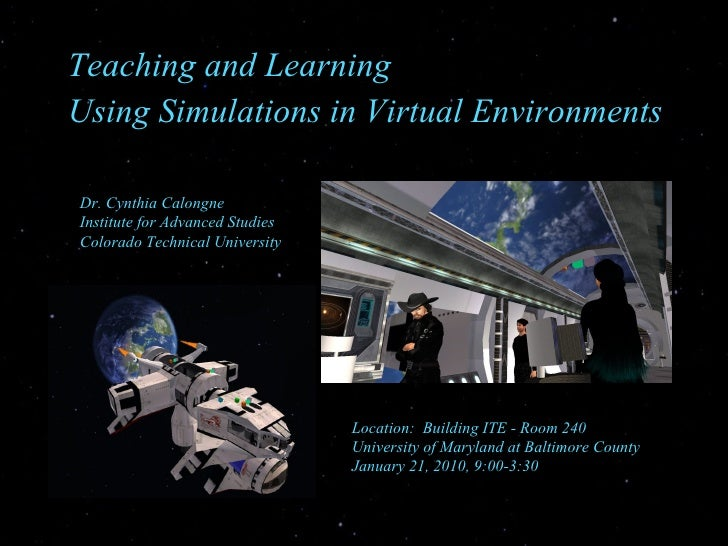Teaching and Learning  Using Simulations in Virtual Environments Location:  Building ITE - Room 240 University of Maryland...