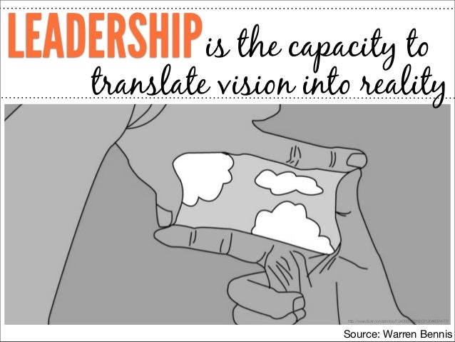 LEADERSHIP is the capacity to  translate vision into reality  http://www.flickr.com/photos/70405662@N00/1204637477/  Source...