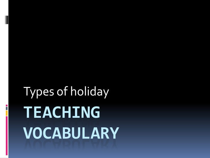 Teaching Vocabulary<br />Types of holiday<br />