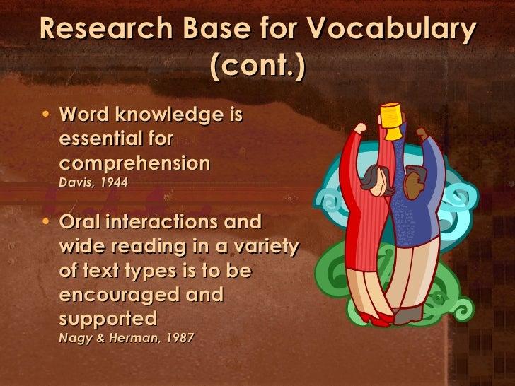 Research Base for Vocabulary (cont.) <ul><li>Word knowledge is essential for comprehension  Davis, 1944 </li></ul><ul><li>...