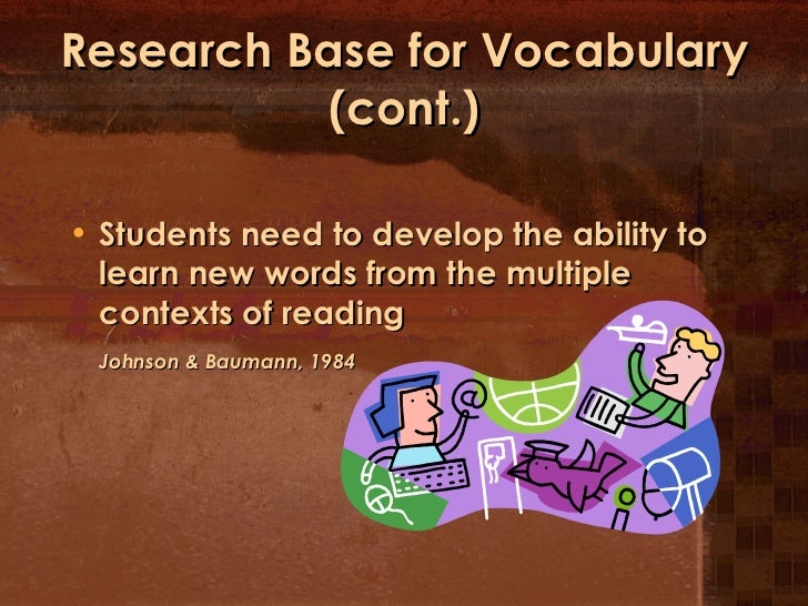 Research Base for Vocabulary (cont.) <ul><li>Students need to develop the ability to learn new words from the multiple con...