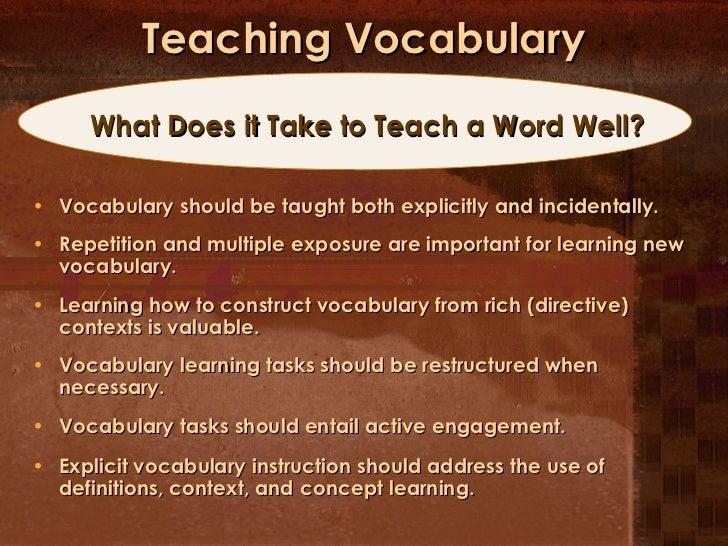 Teaching Vocabulary <ul><li>Vocabulary should be taught both explicitly and incidentally. </li></ul><ul><li>Repetition and...