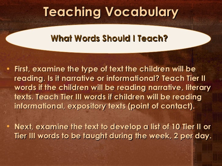 Teaching Vocabulary <ul><li>First, examine the type of text the children will be reading. Is it narrative or informational...