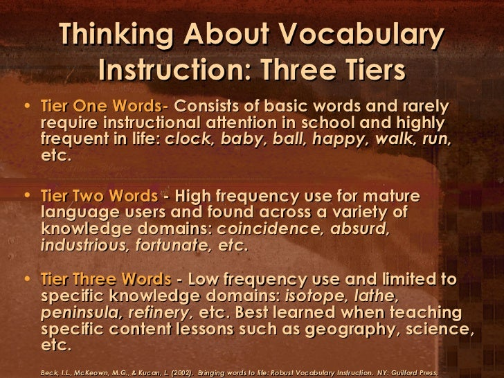 Thinking About Vocabulary Instruction: Three Tiers <ul><li>Tier One Words-  Consists of basic words and rarely require ins...