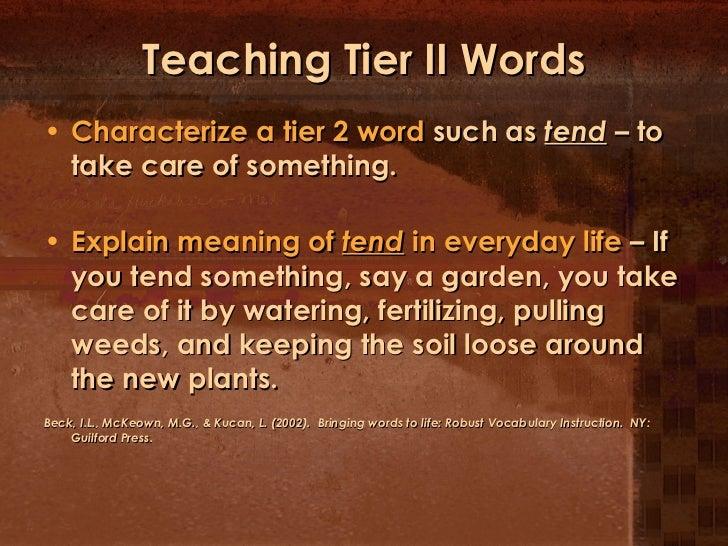 Teaching Tier II Words <ul><li>Characterize a tier 2 word  such as  tend   – to take care of something. </li></ul><ul><li>...
