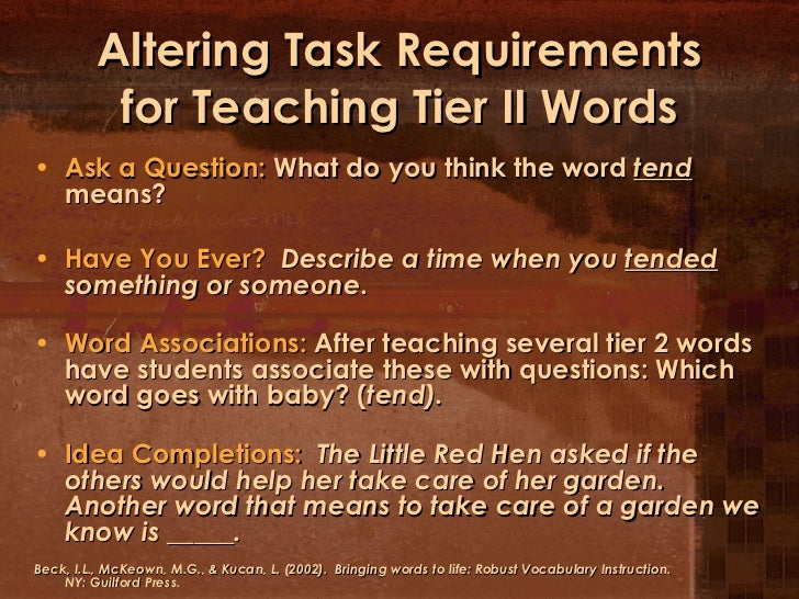Altering Task Requirements for Teaching Tier II Words <ul><li>Ask a Question:  What do you think the word  tend  means? </...
