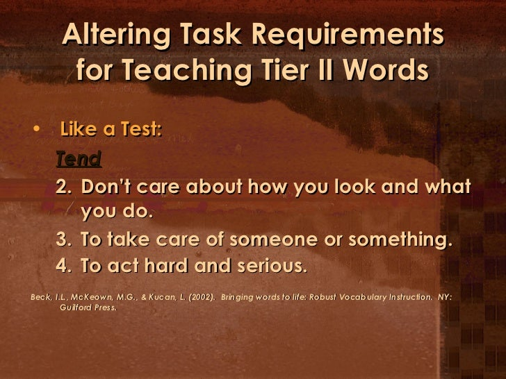 Altering Task Requirements for Teaching Tier II Words <ul><li>Like a Test:  </li></ul><ul><ul><li>Tend </li></ul></ul><ul>...