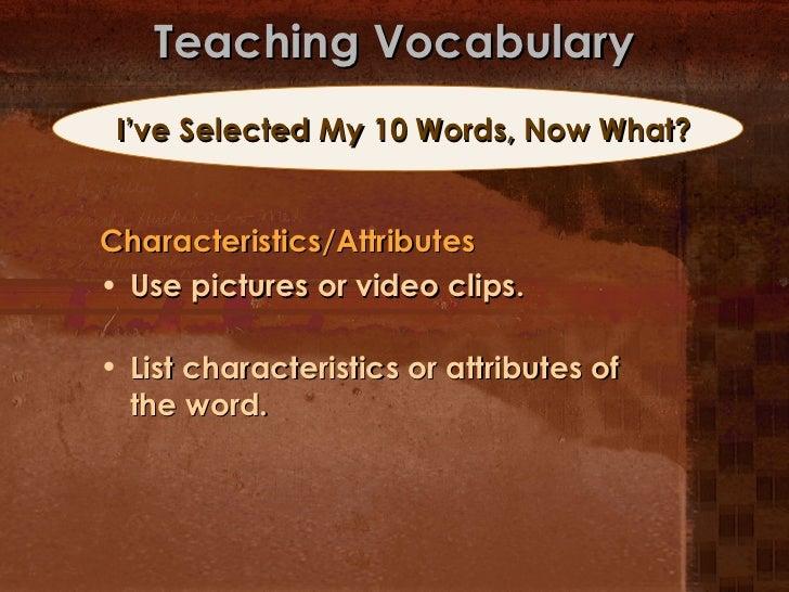 Teaching Vocabulary <ul><li>Characteristics/Attributes </li></ul><ul><li>Use pictures or video clips. </li></ul><ul><li>Li...