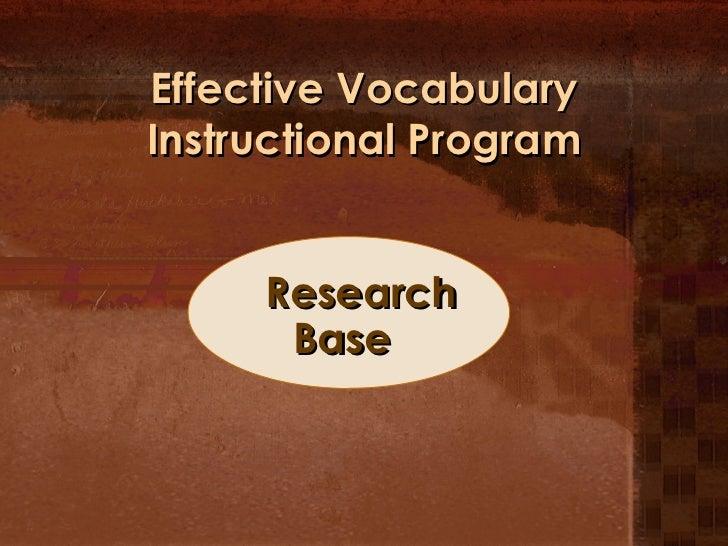 Effective Vocabulary Instructional Program <ul><ul><li>Research Base </li></ul></ul>