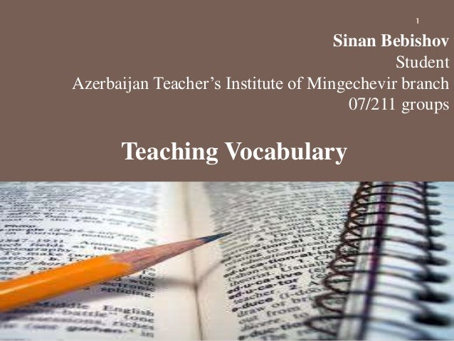 Sinan Bebishov Student Azerbaijan Teacher's Institute of Mingechevir branch 07/211 groups Teaching Vocabulary 1