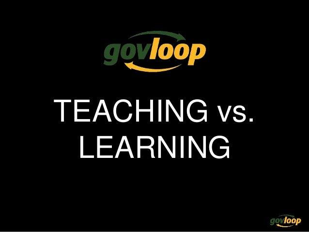 TEACHING vs. LEARNING