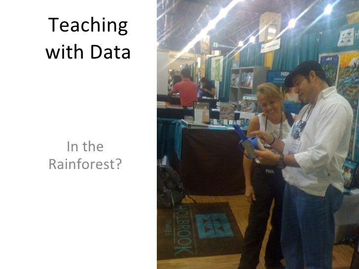 Teaching with Data In the Rainforest?