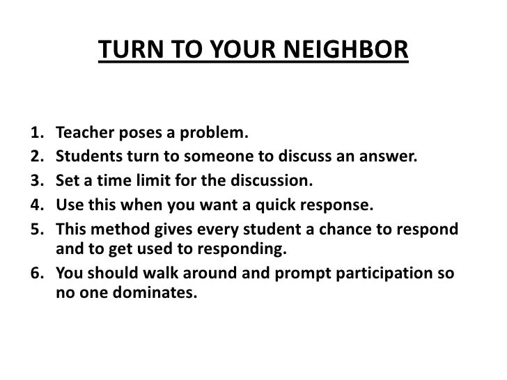 TURN TO YOUR NEIGHBOR<br />Teacher poses a problem.<br />Students turn to someone to discuss an answer.<br />Set a time li...