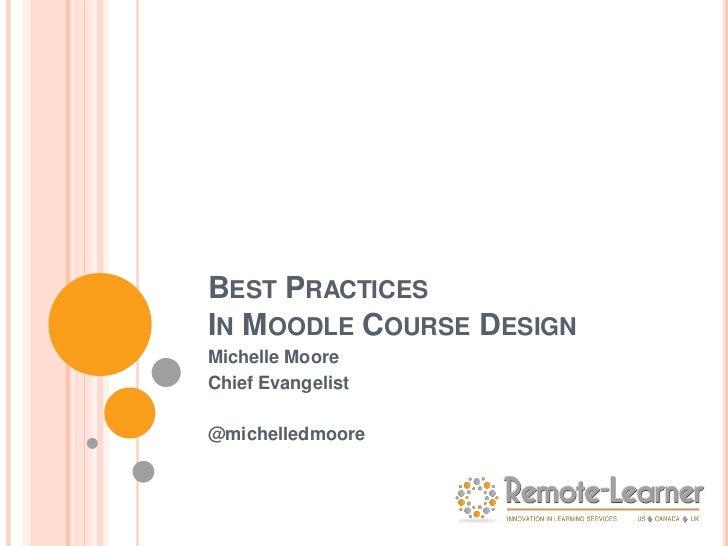 BEST PRACTICESIN MOODLE COURSE DESIGNMichelle MooreChief Evangelist@michelledmoore