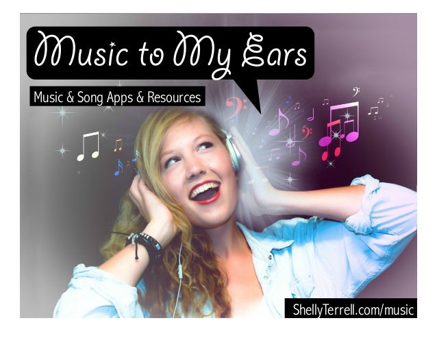 ShellyTerrell.com/music Music to My Ears Music & Song Apps & Resources
