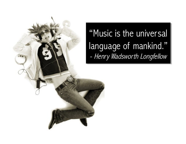 """Music is the universal language of mankind."" - Henry Wadsworth Longfellow"