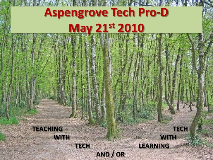 Aspengrove Tech Pro-DMay 21st 2010<br />TEACHING        TECH<br />WITHWITH<br />TECHLEARNING<br />AND /...