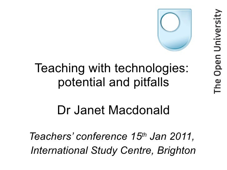 Teaching with technologies:  potential and pitfalls Dr Janet Macdonald Teachers' conference 15 th  Jan 2011,  Internationa...