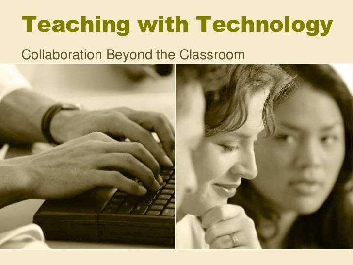 Teaching with Technology<br />Collaboration Beyond the Classroom<br />