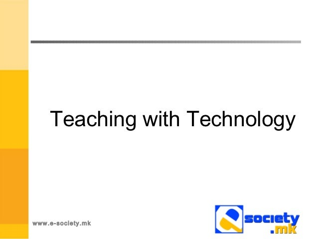 Teaching with Technologywww.e-society.mk