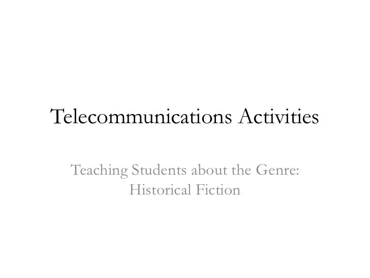 Telecommunications Activities<br />Teaching Students about the Genre: Historical Fiction<br />
