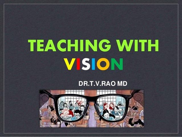TEACHING WITH  VISION  DR.T.V.RAO MD